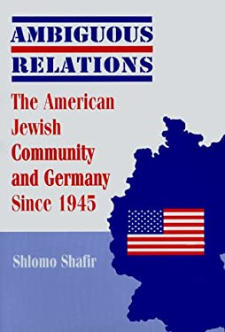 Ambiguous Relations: The American Jewish Community and Germany Since 1945 9780814327234