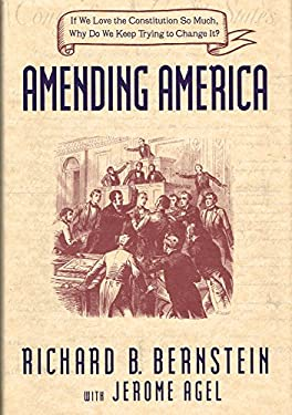 Amending America : If We Love the Constitution So Much, Why Do We Keep Trying to Change It?