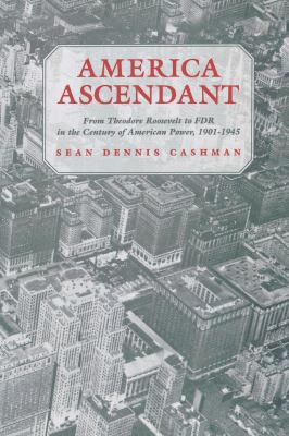 America Ascendant: From Theodore Roosevelt to FDR in the Century of American Power, 1901-1945 - Cashman, Sean Dennis / Schwab, Klaus