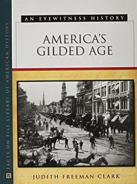 America's Gilded Age: An Eyewitness History 9780816022465