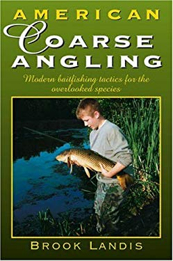 American Coarse Angling: Modern Baitfishing Tactics for the Overlooked Species 9780811734264