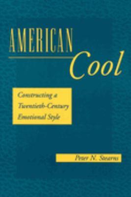 American Cool: Constructing a Twentieth-Century Emotional Style 9780814779965