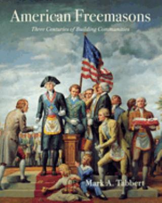American Freemasons: Three Centuries of Building Communities 9780814782927