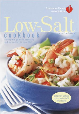 American Heart Association Low-Salt Cookbook, Second Edition: A Complete Guide to Reducing Sodium and Fat in Your Diet 9780812991079