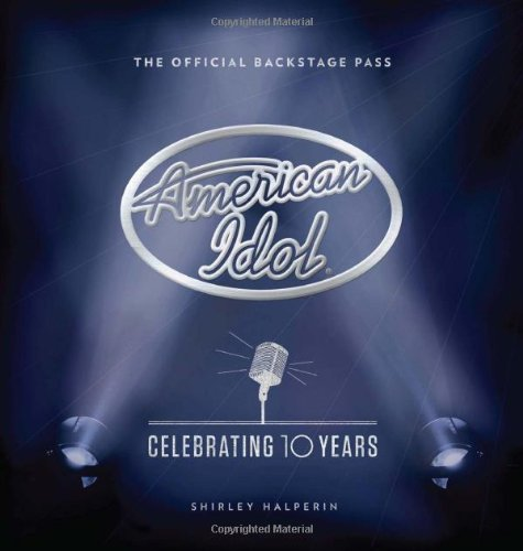 American Idol: Celebrating 10 Years: The Official Backstage Pass 9780810998308
