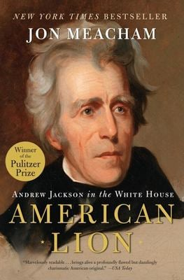 American Lion: Andrew Jackson in the White House 9780812973464