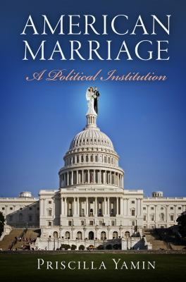 American Marriage: A Political Institution 9780812244243