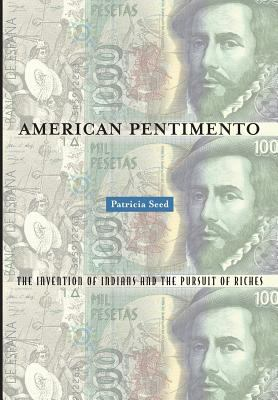 American Pentimento: The Invention of Indians and the Pursuit of Riches 9780816637669