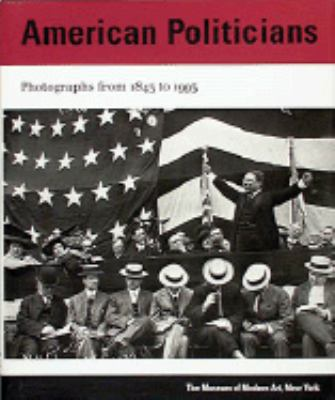 American Politicians: Photographs from 1843 to 1993 9780810961357