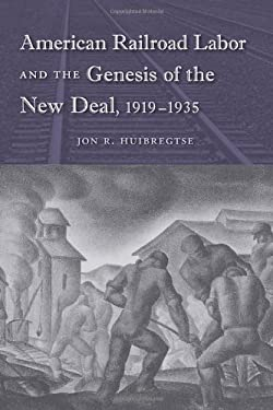American Railroad Labor and the Genesis of the New Deal, 1919-1935 9780813034652