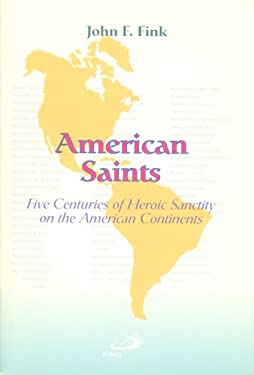 American Saints: Five Centuries of Heroic Sanctity on the American Continents 9780818909009