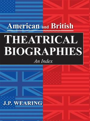 American and British Theatrical Biographies 2 Volume Set: An Index 9780810882386