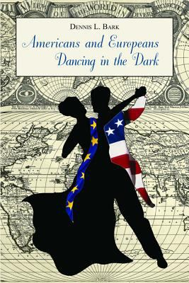 Americans and Europeans Dancing in the Dark: On Our Differences and Affinities, Our Interests, and Our Habits of Life 9780817948023