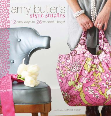 Amy Butler's Style Stitches: 12 Easy Ways to 26 Wonderful Bags! 9780811866699