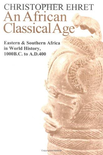 An  African Classical Age African Classical Age: Eastern and Southern Africa in World History 1000 BC to Ad 4eastern and Southern Africa in World Hist 9780813920573