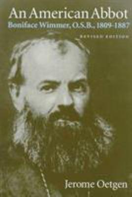 An American Abbot: Boniface Wimmer, O.S.B., 1809-1887 9780813208930