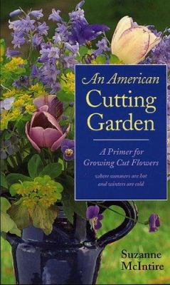 An American Cutting Garden: A Primer for Growing Cut Flowers Where Summers Are Hot and Winters Are Cold 9780813923277