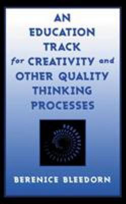 An Education Track for Creativity and Other Quality Thinking Processes 9780810845503