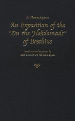 An Exposition of the on the Hebdomads of Boethius 9780813209944