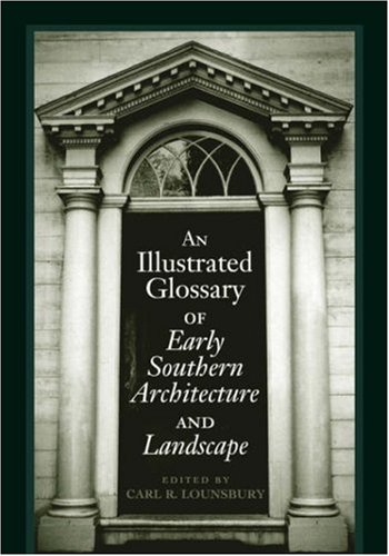 An Illustrated Glossary of Early Southern Architecture and Landscape 9780813919232