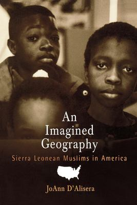 An Imagined Geography: Sierra Leonean Muslims in America 9780812218749