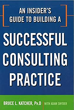 An Insider's Guide to Building a Successful Consulting Practice 9780814414361