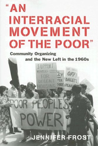 An Interracial Movement of the Poor: Community Organizing and the New Left in the 1960s 9780814726983