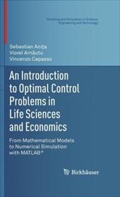 An Introduction to Optimal Control Problems in Life Sciences and Economics: From Mathematical Models to Numerical Simulation with