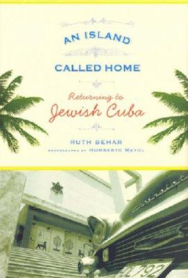 An Island Called Home: Returning to Jewish Cuba 9780813541891