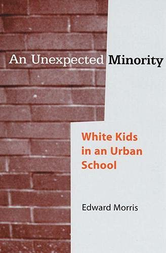 An Unexpected Minority: White Kids in an Urban School 9780813537214