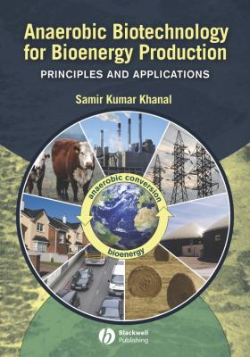 Anaerobic Biotechnology for Bioenergy Production: Principles and Applications 9780813823461