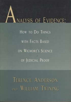 Analysis of Evidence: How to Do Things with Facts Based on Wigmore's Science of Judicial Proof 9780810116764
