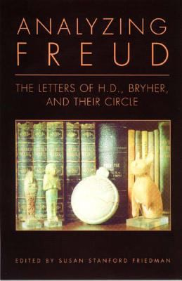 Analyzing Freud: Letters of H.D., Bryher, and Their Circle 9780811216036