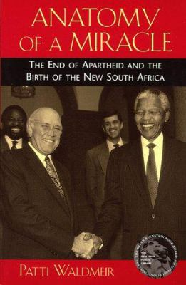 Anatomy of a Miracle: The End of Apartheid and the Birth of the New South Africa 9780813525822