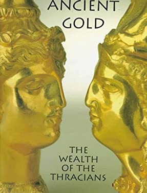 Ancient Gold: The Wealth of the Thracians 9780810919921