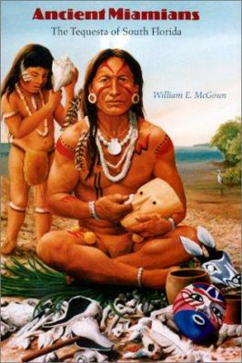 Ancient Miamians: The Tequesta of South Florida 9780813024950