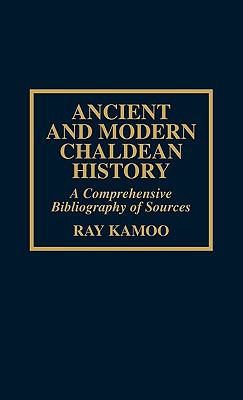 Ancient and Modern Chaldean History: A Comprehensive Bibliography of Sources 9780810836532