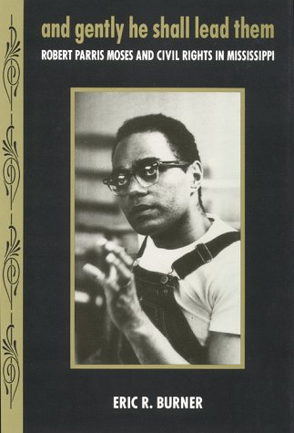 And Gently He Shall Lead Them: Robert Parris Moses and Civil Rights in Mississippi 9780814712092
