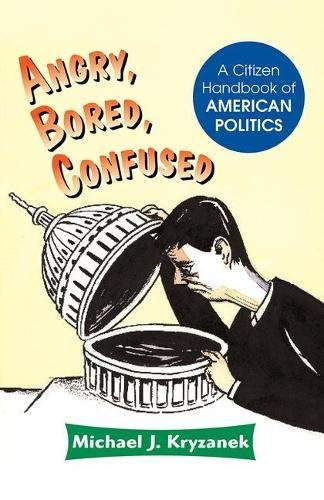Angry, Bored, Confused: A Citizen Handbook of American Politics 9780813368856