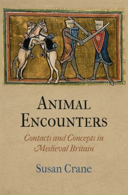 Animal Encounters: Contacts and Concepts in Medieval Britain 9780812244588