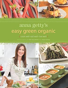 Anna Getty's Easy Green Organic: Cook Well-Eat Well-Live Well 9780811866682