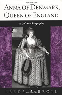 Anna of Denmark, Queen of England: A Cultural Biography 9780812235746