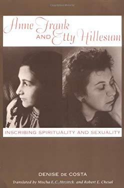 Anne Frank and Etty Hillesum: Inscribing Spirituality and Sexuality - de Costa, Denise / Hoyuinck, Mischa FC / Chesal, Robert E.