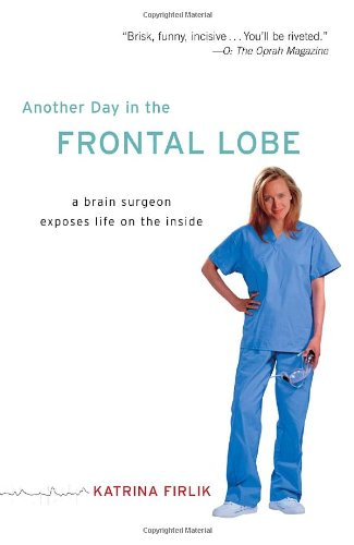 Another Day in the Frontal Lobe: A Brain Surgeon Exposes Life on the Inside 9780812973402