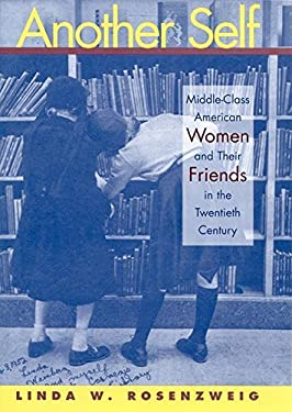 Another Self: Middle-Class American Women and Their Friends in the Twentieth Century 9780814774861