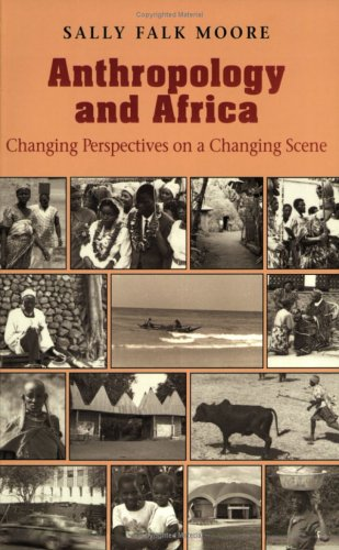 Anthropology and Africa Anthropology and Africa: Changing Perspectives on a Changing Scene Changing Perspectives on a Changing Scene 9780813915050