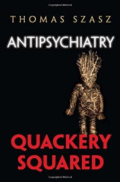 Antipsychiatry: Quackery Squared 9780815609438