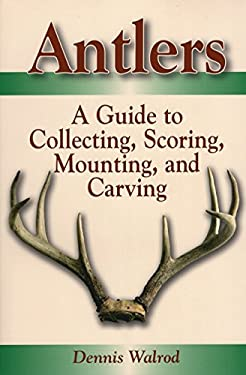 Antlers: A Guide to Collecting, Scoring, Mounting, and Carving 9780811732291