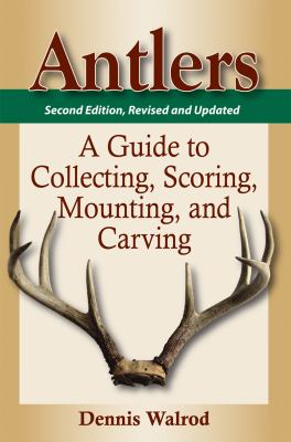 Antlers: A Guide to Collecting, Scoring, Mounting, and Carving 9780811705967