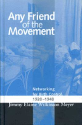 Any Friend of the Movement: Networking for Birth Control, 1920-1940 9780814209547